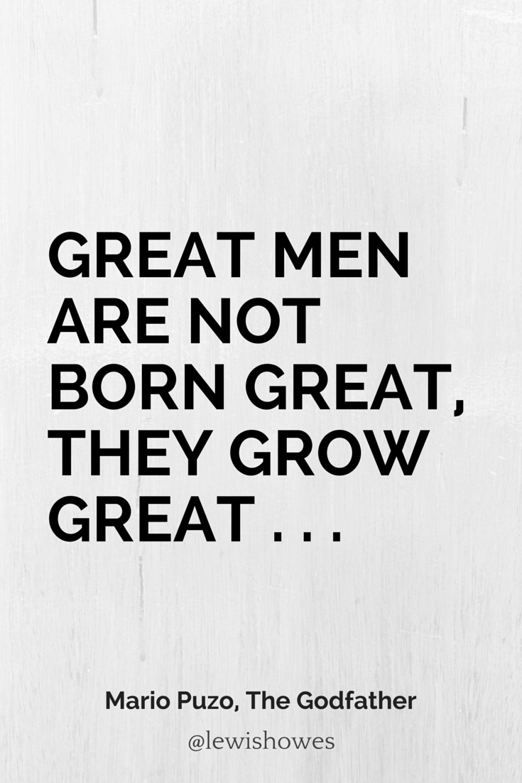 Great men are not born great, they grow great . . . – Mario…