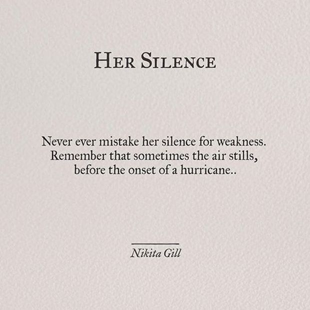 Never ever mistake her silence for weakness. Remember that sometimes the air stills before…
