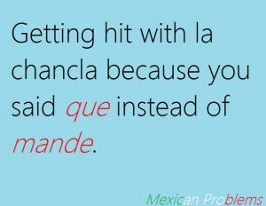 You know you are Mexican living in the US