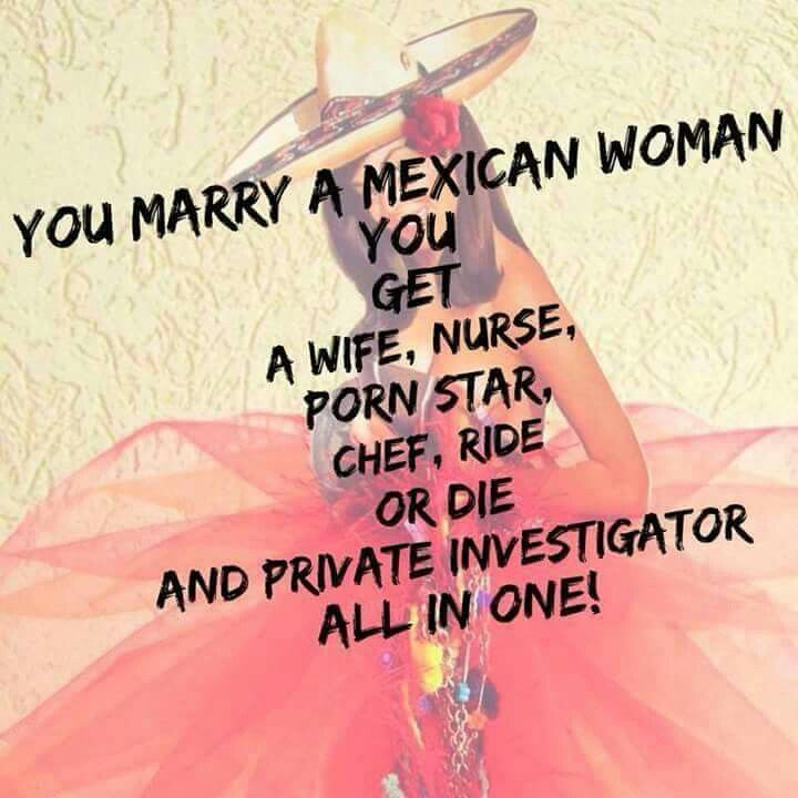 Mexican Women. I don't know if I should be offended or flattered. Hahaha