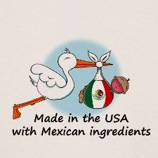 I was made in the USA but wit Mexican ingredients