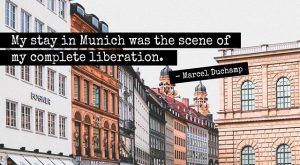 """My stay in Munich was the scene of my complete liberation."" – Marcel Du..."