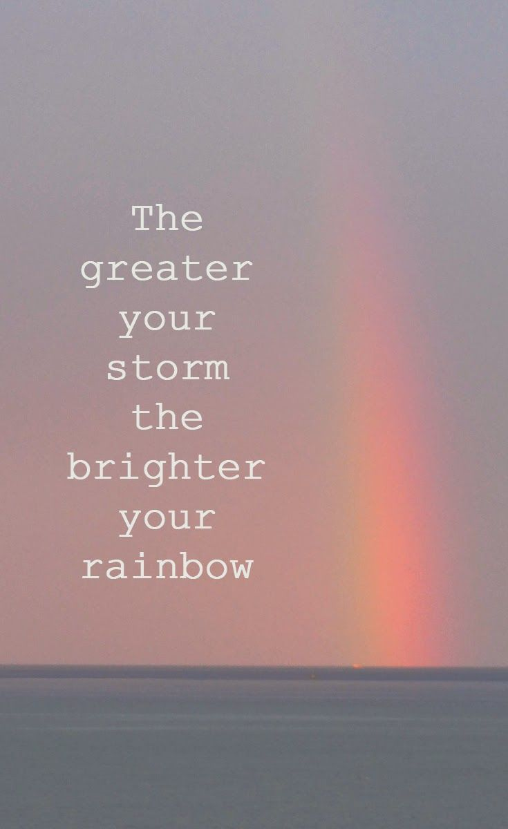 The greater the storm, the brighter the rainbow – quote – Inspriation – Shewandersshefinds…
