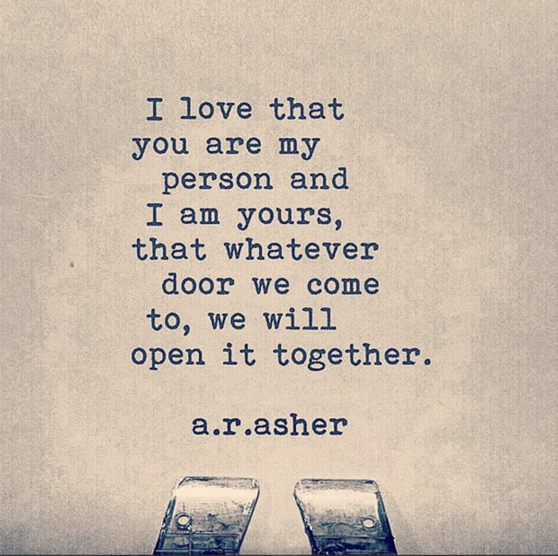 """I love that you are my person and I am yours, that whatever door…"