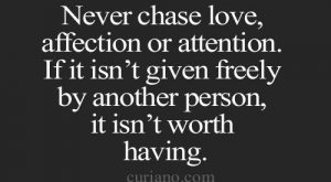 Never chase love, affection or attention. If it isn't given freely by another person,…