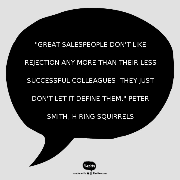 """""""Great salespeople don't like rejection any more than their less successful colleagues. They just…"""