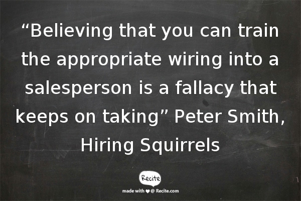 """""""Believing that you can train the appropriate wiring into a salesperson is a fallacy…"""