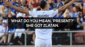 Soccer superstar Zlatan Ibrahimovic says some ridiculous things
