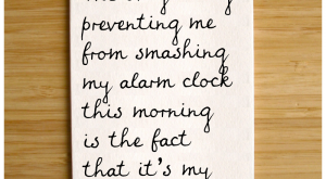 The only thing preventing me from smashing my alarm clock this morning is the…