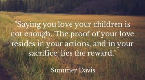 Parent is spelled S-A-C-R-I-F-I-C-E : Parenting is hard. Are you making the right sacrifices…