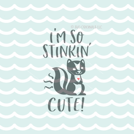 So Stinkin' Cute SVG Vector File. Cricut Explore & more. So Stinkin Cute…