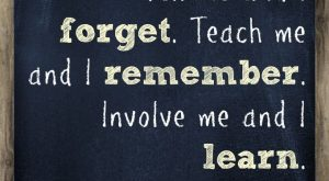 Tell me and I forget. Teach me and I remember. Involve me and I…