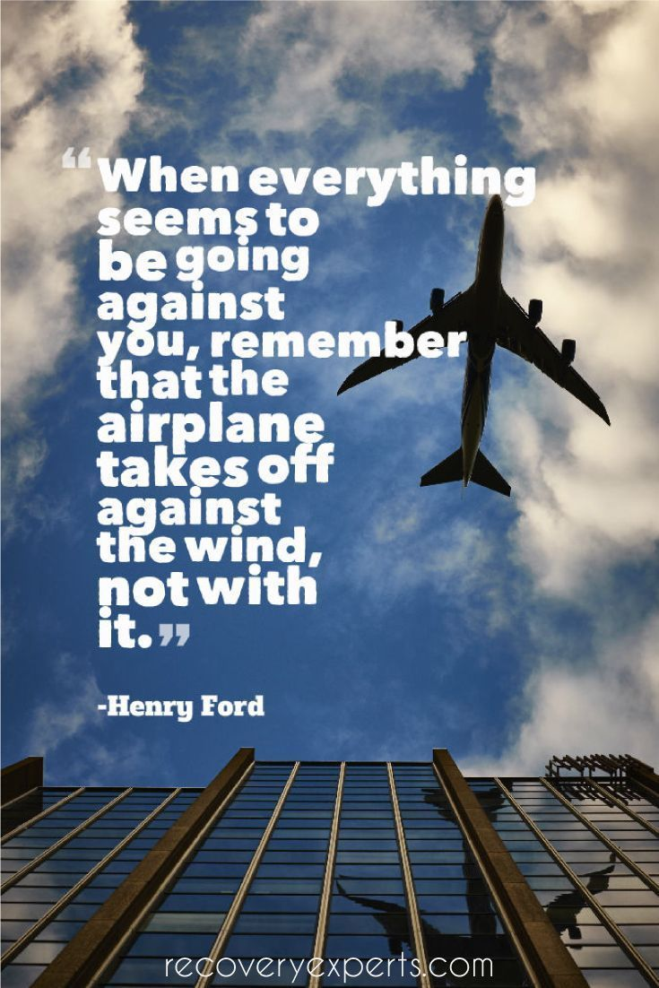 Motivational Quote: When everything seems to be going against you, remember that the airplane…