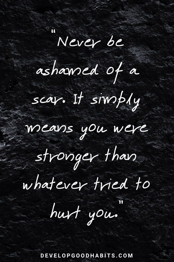 """Good Quotes About Strength and Love – """"Never be ashamed of a scar. It…"""