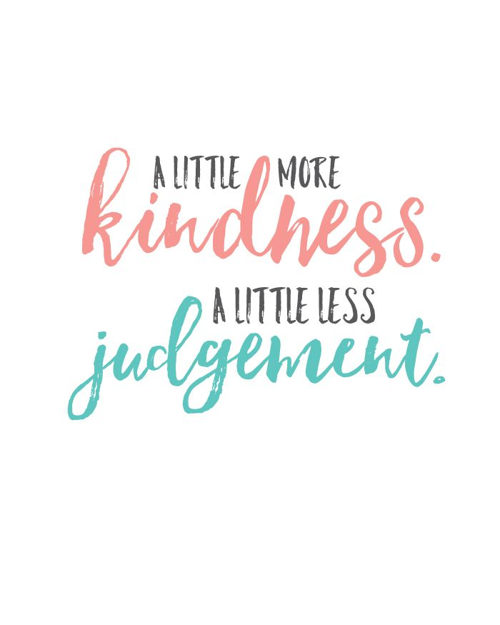 """""""A little more kindness. A little less judgement."""" Free printable 