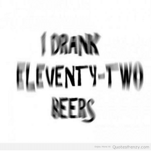 Beer Quotes and Girl Memes_ DRANK ELEVENTY Two BEERS Enjoy More At Quotes